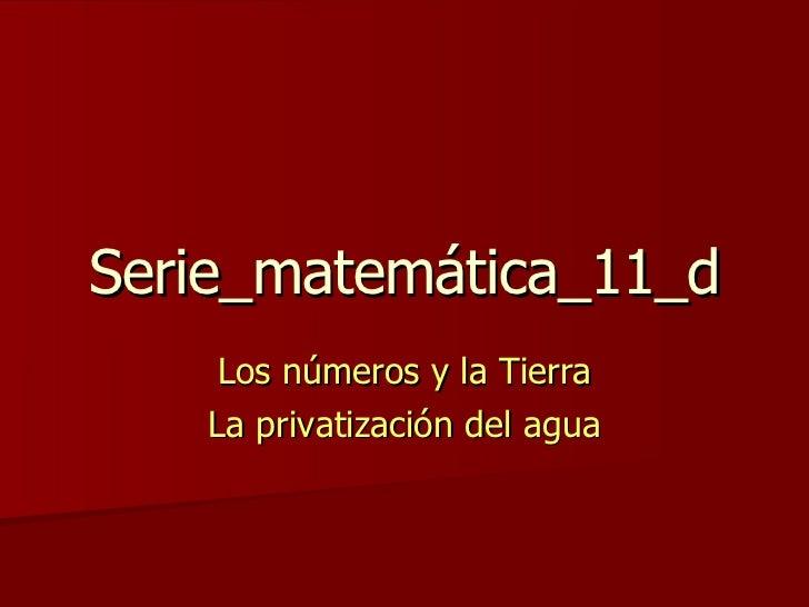 Serie_matemática_11_d Los números y la Tierra La privatización del agua