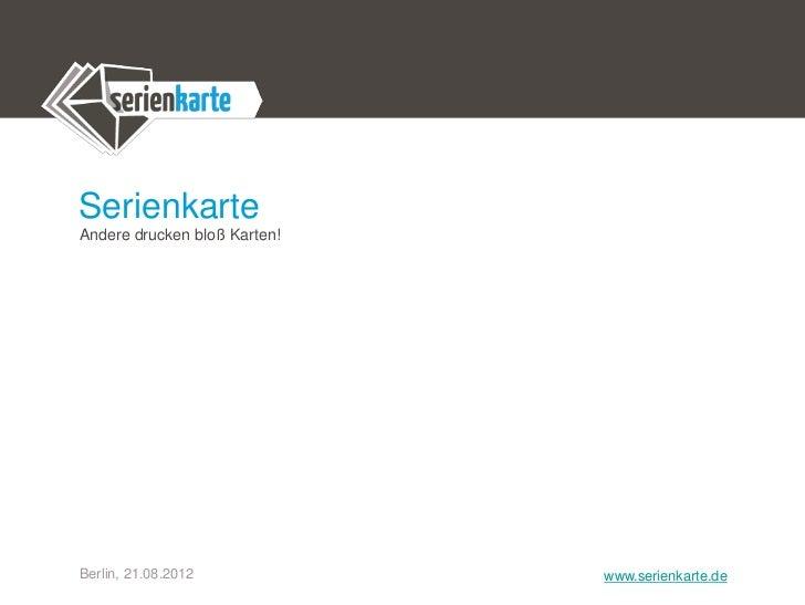 SerienkarteAndere drucken bloß Karten!Berlin, 21.08.2012            www.serienkarte.de