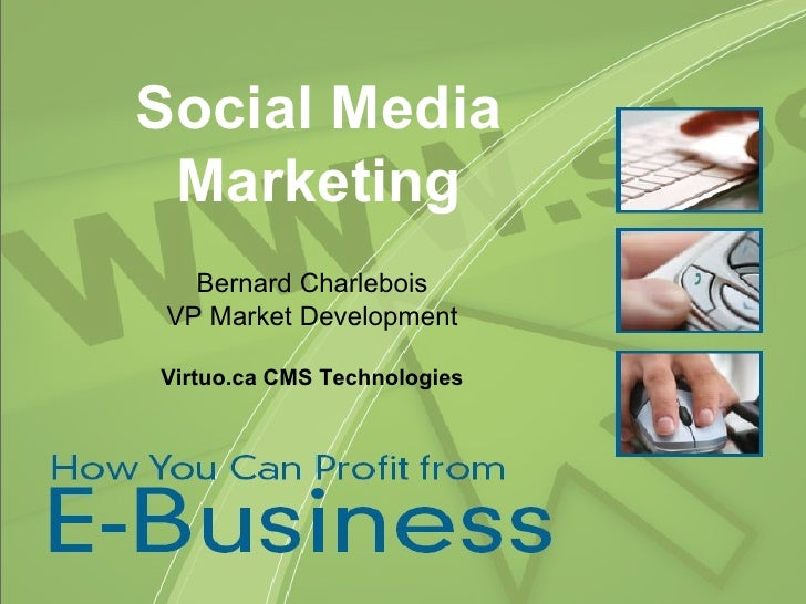 Social Media Marketing Bernard Charlebois VP Market Development Virtuo.ca CMS Technologies