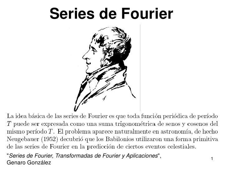 "1<br />Series de Fourier<br />""Series de Fourier, Transformadas de Fourier y Aplicaciones"",<br />Genaro González..."