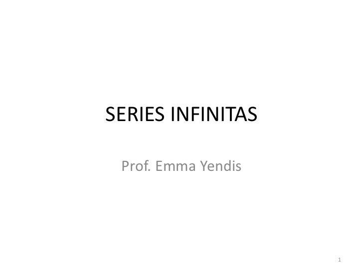 SERIES INFINITAS Prof. Emma Yendis                     1