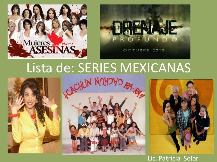 Lista de: SERIES MEXICANAS<br />Lic. Patricia  Solar<br />