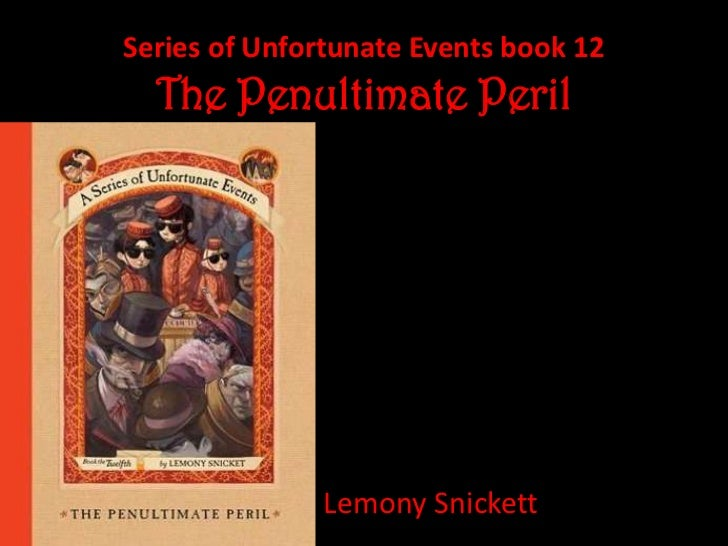 Series of Unfortunate Events book 12  The Penultimate Peril              Lemony Snickett