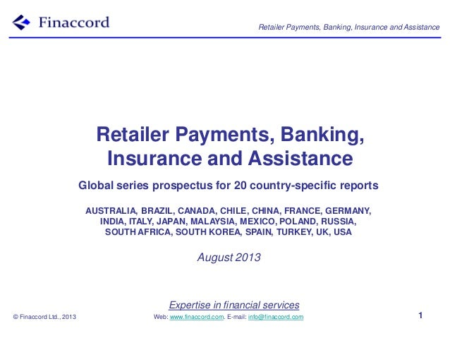 Retailer Payments, Banking, Insurance and Assistance © Finaccord Ltd., 2013 Expertise in financial services Web: www.finac...