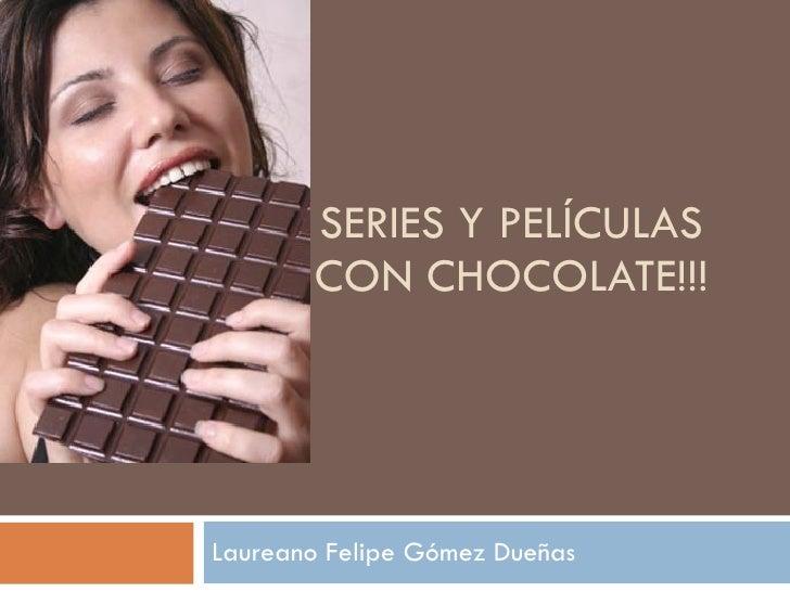 SERIES Y PELÍCULAS CON CHOCOLATE!!! Laureano Felipe Gómez Dueñas