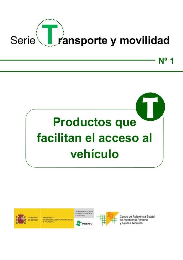 Serie Transporte y movilidad  Nº 1  Productos que  facilitan el acceso alvehículo  T