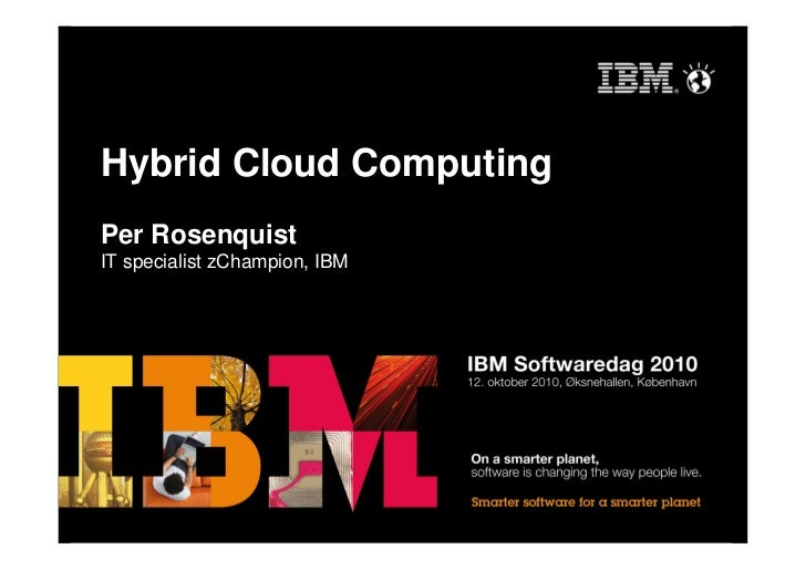 Hybrid Cloud Computing Per Rosenquist IT specialist zChampion, IBM