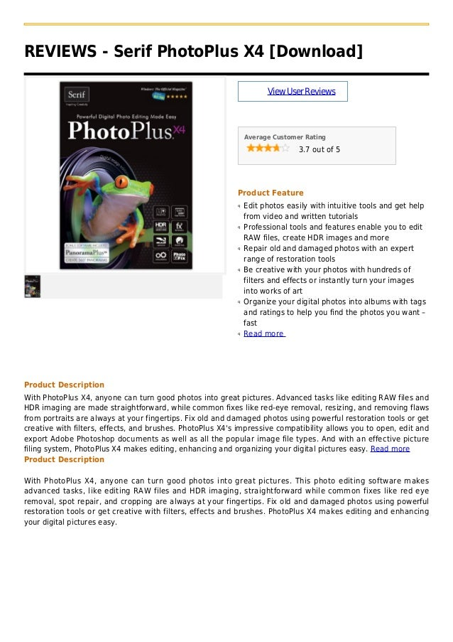 REVIEWS - Serif PhotoPlus X4 [Download]ViewUserReviewsAverage Customer Rating3.7 out of 5Product FeatureEdit photos easily...