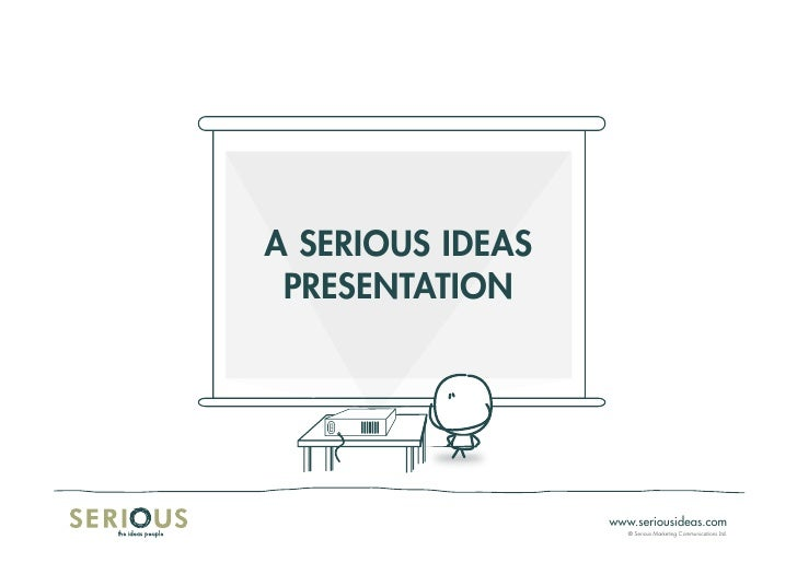 A SERIOUS IdEAS  pRESEntAtIOn                       www.seriousideas.com                      © Serious Marketing Communic...