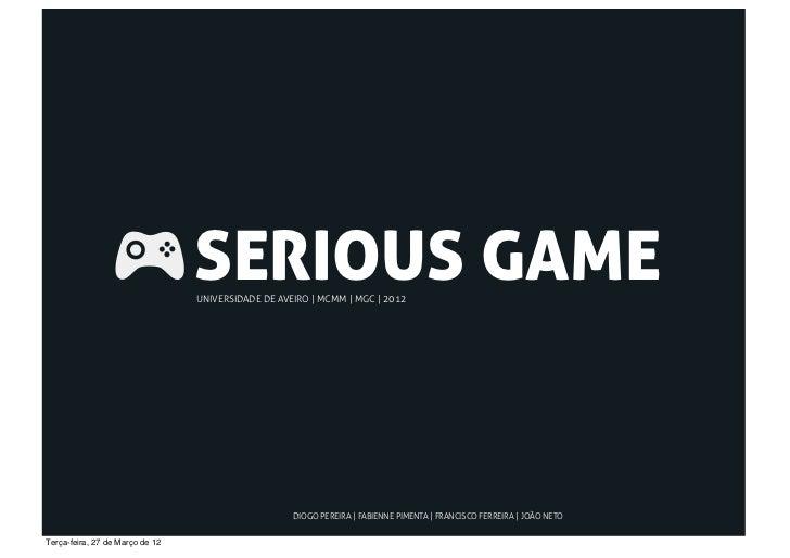 SERIOUS GAME                                 UNIVERSIDADE DE AVEIRO | MCMM | MGC | 2012                                   ...