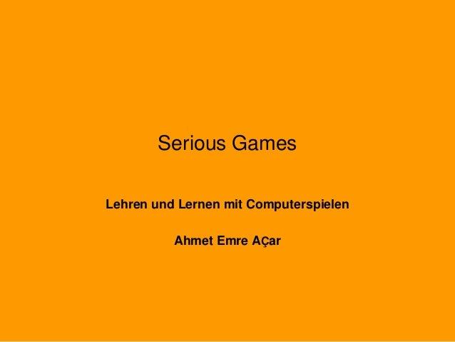 Serious Games Lehren und Lernen mit Computerspielen Ahmet Emre AÇar