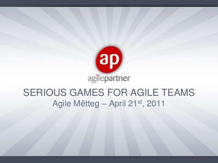 SERIOUS GAMES FOR AGILE TEAMS    Agile Mëtteg – April 21st, 2011