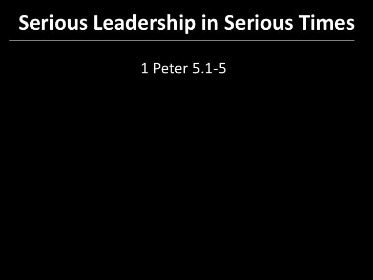 Serious Leadership in Serious Times<br />1 Peter 5.1-5<br />
