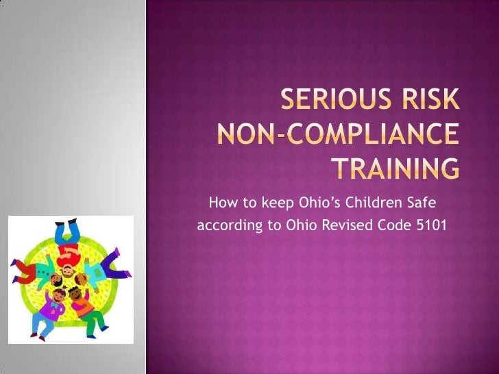 Serious Risk Non-Compliance Training<br />How to keep Ohio's Children Safe <br />according to Ohio Revised Code 5101<br />