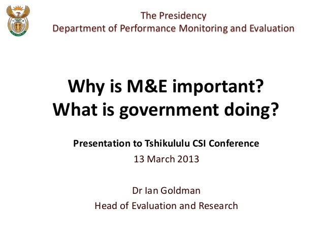 The PresidencyDepartment of Performance Monitoring and Evaluation Why is M&E important?What is government doing?    Presen...