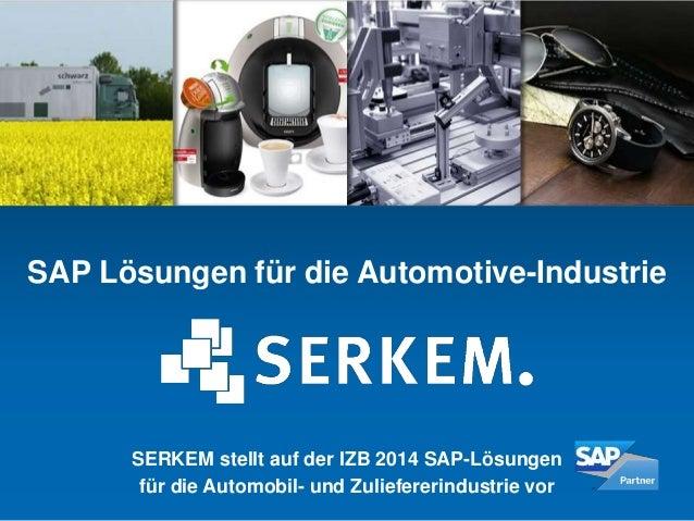 SAP Lösungen für die Automotive-Industrie  SERKEM stellt auf der IZB 2014 SAP-Lösungen  für die Automobil- und Zuliefereri...