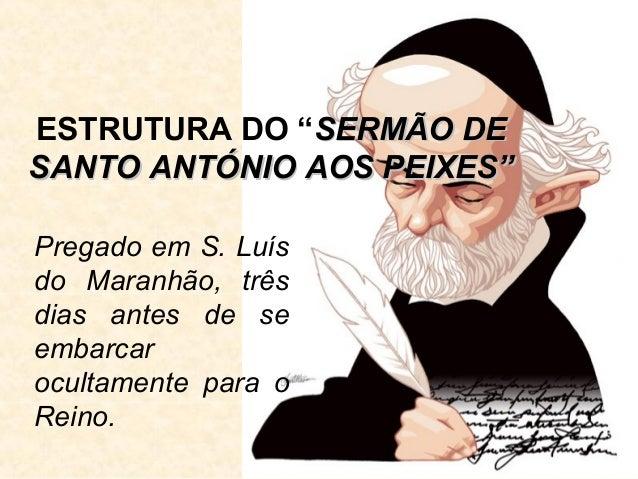 """ESTRUTURA DO """"SERMÃO DE SANTO ANTÓNIO AOS PEIXES"""" Pregado em S. Luís do Maranhão, três dias antes de se embarcar ocultamen..."""