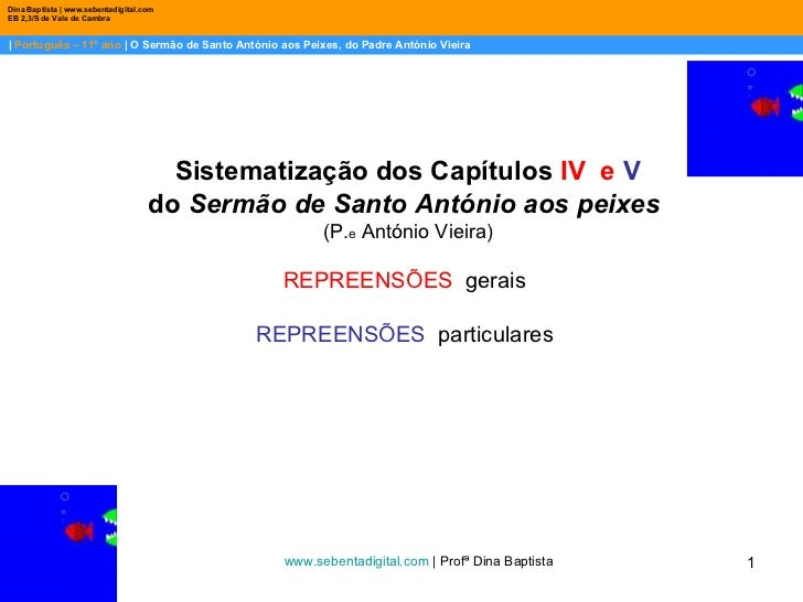    Português – 11º ano    O Sermão de Santo António aos Peixes, do Padre António Vieira Dina Baptista   www.sebentadigital...