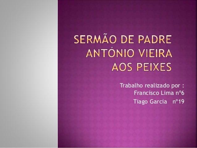 Trabalho realizado por : Francisco Lima nº6 Tiago Garcia nº19