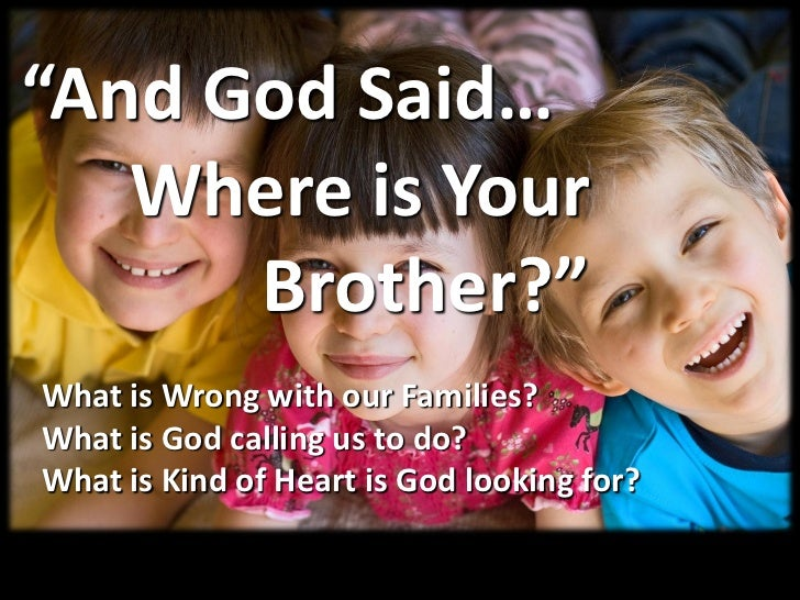 """""""And God Said…   Where is Your      Brother?""""What is Wrong with our Families?What is God calling us to do?What is Kind of ..."""