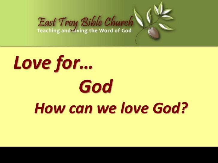 Love for…        God  How can we love God?