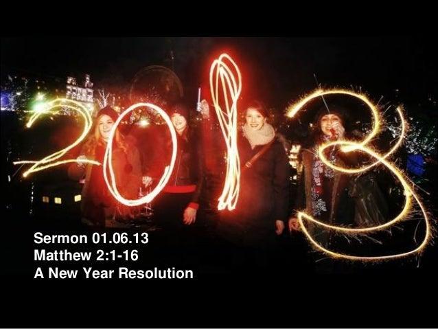 Sermon 01.06.13Matthew 2:1-16A New Year Resolution