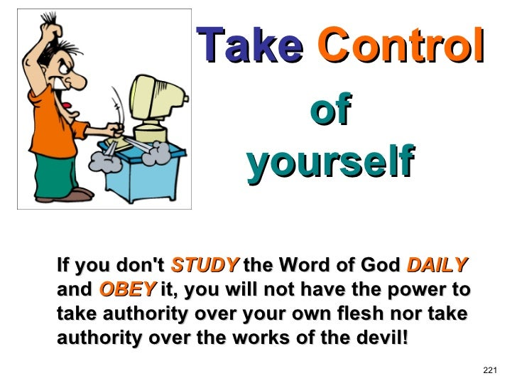 of yourself If you don't  STUDY  the Word of God  DAILY  and  OBEY  it, you will not have the power to take authority over...