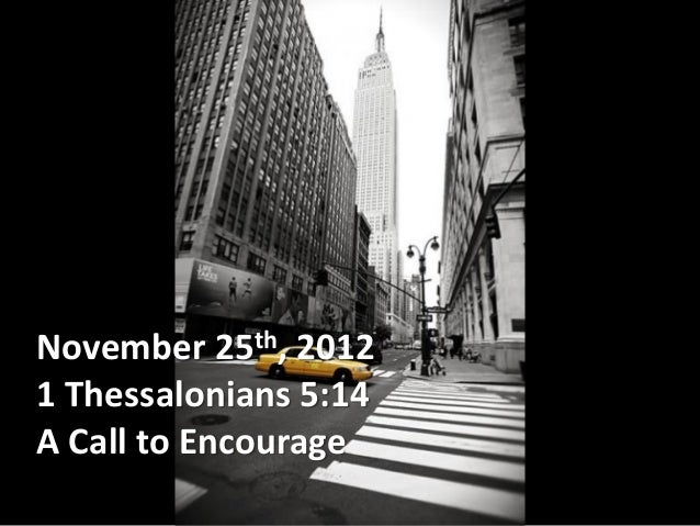 November 25th, 20121 Thessalonians 5:14A Call to Encourage