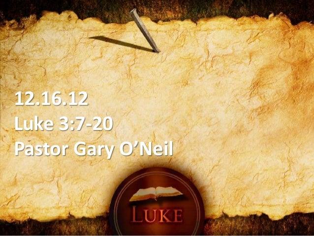 12.16.12Luke 3:7-20Pastor Gary O'Neil