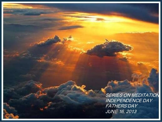 SERIES ON MEDITATIONINDEPENDENCE DAYFATHERS'DAYJUNE 16, 2013