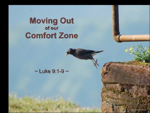 Moving Out of our  Comfort Zone  ~ Luke 9:1-9 ~  image: andres samuel