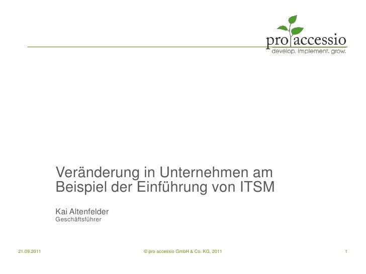 Veränderung in Unternehmen am Beispiel der Einführung von ITSM<br />Kai Altenfelder<br />Geschäftsführer<br />21.09.2011<b...