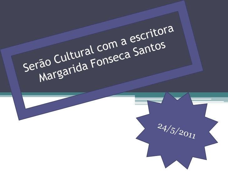 Serão Cultural com a escritora Margarida Fonseca Santos<br />24/5/2011<br />