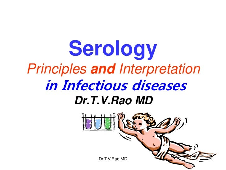 SerologyPrinciples and Interpretation   in Infectious diseases       Dr.T.V.Rao MD            Dr.T.V.Rao MD       1