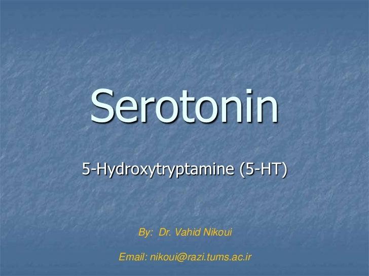 Serotonin5-Hydroxytryptamine (5-HT)        By: Dr. Vahid Nikoui    Email: nikoui@razi.tums.ac.ir