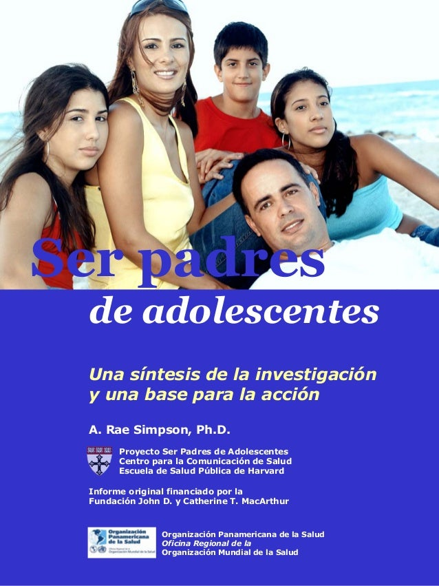Una síntesis de la investigación y una base para la acción Ser padres de adolescentes A. Rae Simpson, Ph.D. Proyecto Ser P...