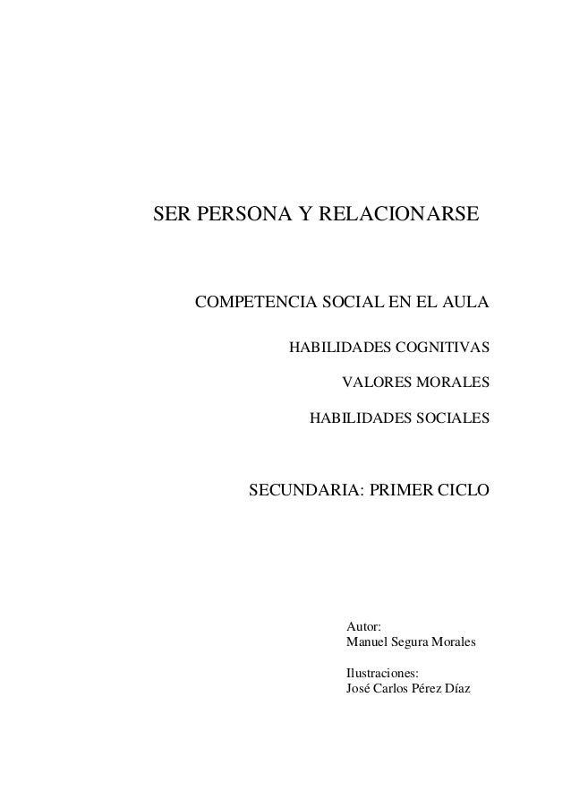 SER PERSONA Y RELACIONARSE COMPETENCIA SOCIAL EN EL AULA HABILIDADES COGNITIVAS VALORES MORALES HABILIDADES SOCIALES SECUN...