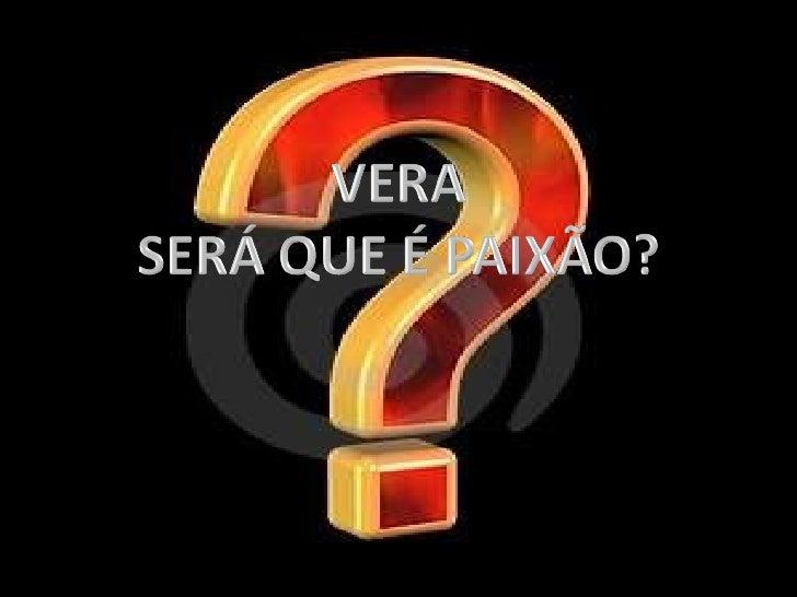 Será Que é PaixãO (Vera Fracaroli)