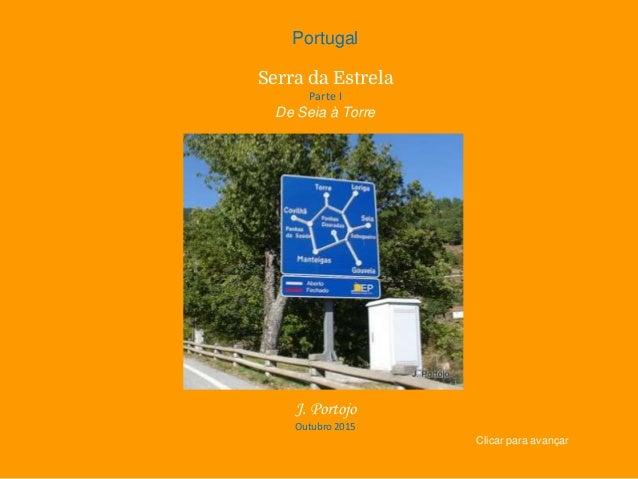 Portugal Serra da Estrela Parte I De Seia à Torre J. Portojo Outubro 2015 Clicar para avançar