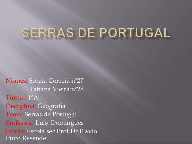 Nomes: Soraia Correia nº27 Tatiana Vieira nº28 Turma: 1ªA Disciplina: Geografia Tema: Serras de Portugal Professor: Luís D...