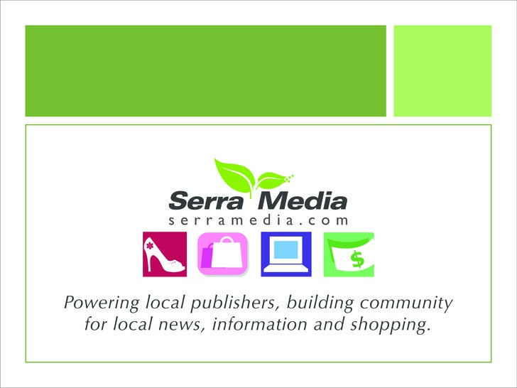 serramedia.com     Powering local publishers, building community   for local news, information and shopping.