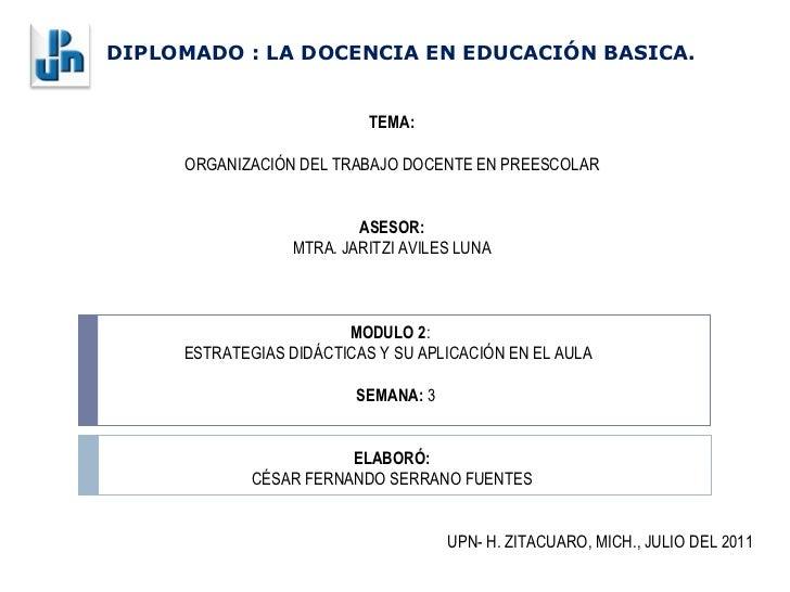 TEMA: ORGANIZACIÓN DEL TRABAJO DOCENTE EN PREESCOLAR ASESOR: MTRA. JARITZI AVILES LUNA  MODULO 2 :  ESTRATEGIAS DIDÁCTICA...