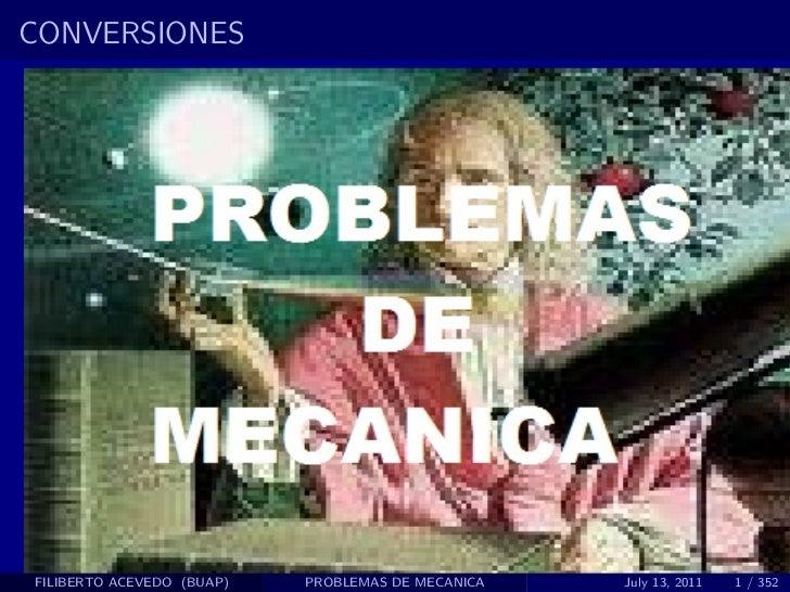 CONVERSIONESFILIBERTO ACEVEDO (BUAP)   PROBLEMAS DE MECANICA   July 13, 2011   1 / 352
