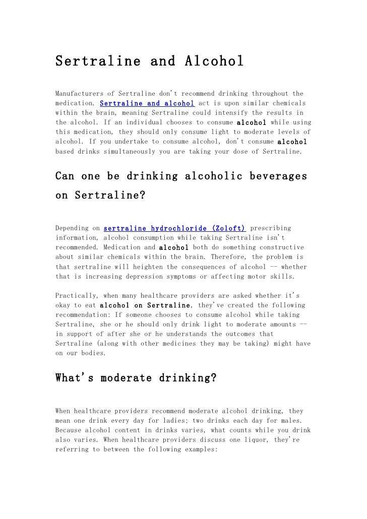 Sertraline and AlcoholManufacturers of Sertraline dont recommend drinking throughout themedication. Sertraline and alcohol...