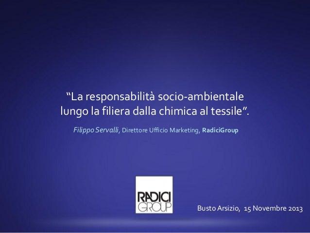 """""""La responsabilità socio-ambientale lungo la filiera dalla chimica al tessile"""". Filippo Servalli, Direttore Ufficio Market..."""