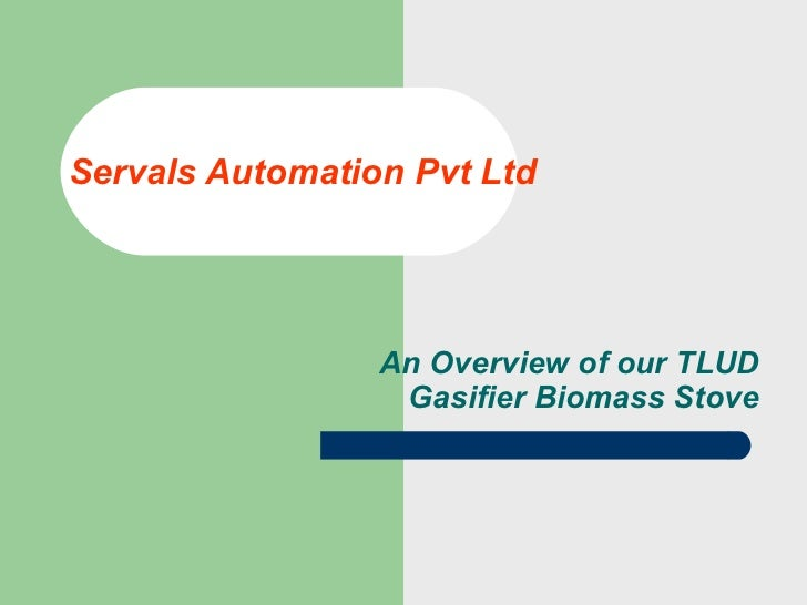 Servals Automation Pvt Ltd An Overview of our TLUD Gasifier Biomass Stove
