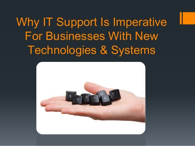 Why IT Support Is Imperative For Businesses With New Technologies & Systems