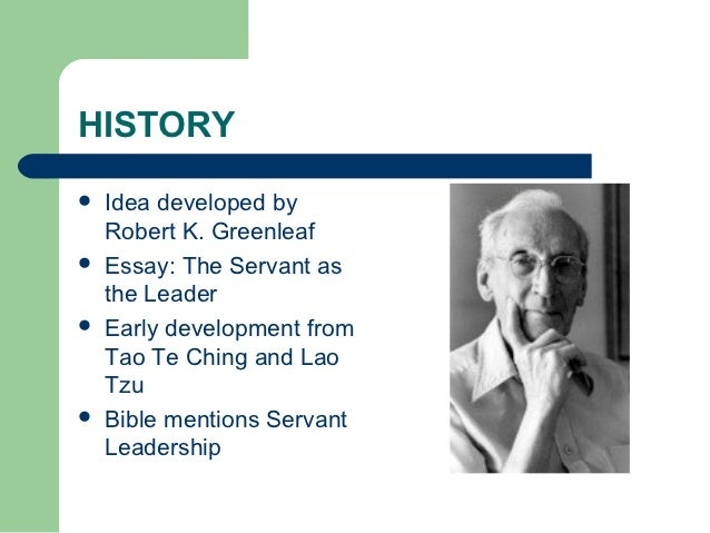 the servant as leader essay by robert greenleaf The servant-leadership concepts of robert k greenleaf greenleaf wrote a small essay called the servant as leader 2 robert k greenleaf, servant.