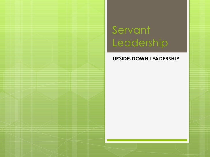 ServantLeadershipUPSIDE-DOWN LEADERSHIP