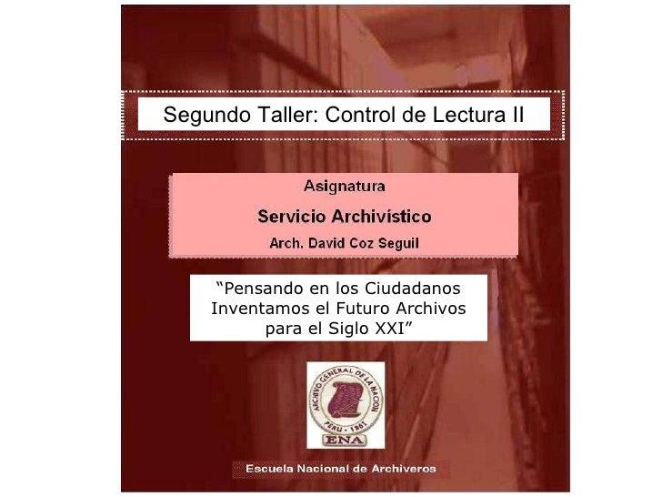 """Segundo Taller: Control de Lectura II """"Pensando en los Ciudadanos Inventamos el Futuro Archivos para el Siglo XXI"""""""